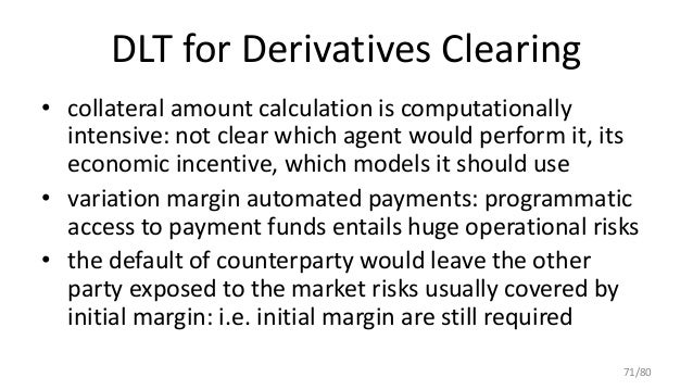 DLT for Derivatives Clearing • collateral amount calculation is computationally intensive: not clear which agent would per...