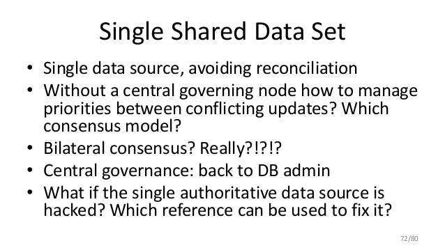 Single Shared Data Set • Single data source, avoiding reconciliation • Without a central governing node how to manage prio...