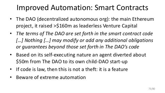Improved Automation: Smart Contracts • The DAO (decentralized autonomous org): the main Ethereum project, it raised >$160m...