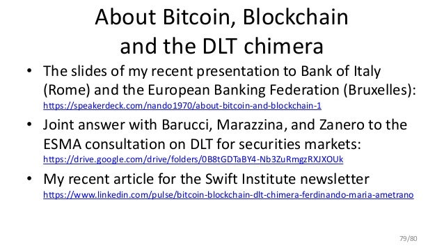 About Bitcoin, Blockchain and the DLT chimera • The slides of my recent presentation to Bank of Italy (Rome) and the Europ...