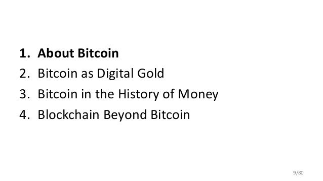 1. About Bitcoin 2. Bitcoin as Digital Gold 3. Bitcoin in the History of Money 4. Blockchain Beyond Bitcoin 9/80