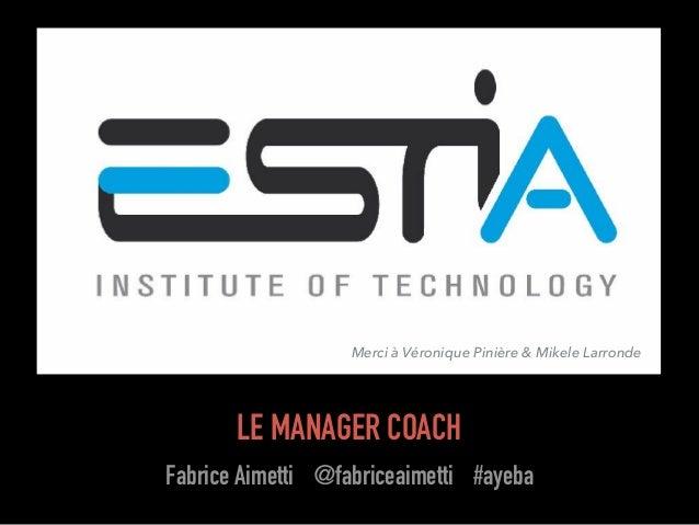 Fabrice Aimetti (Ayeba) LE MANAGER COACH Fabrice Aimetti @fabriceaimetti #ayeba Merci à Véronique Pinière & Mikele Larronde