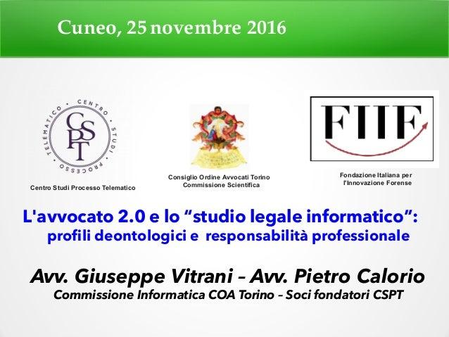 """Cuneo, 25novembre 2016 L'avvocato 2.0 e lo """"studio legale informatico"""": profili deontologici e responsabilità professional..."""