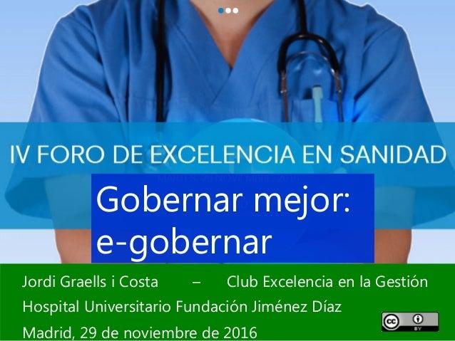 1 Jordi Graells i Costa – Club Excelencia en la Gestión Hospital Universitario Fundación Jiménez Díaz Madrid, 29 de noviem...