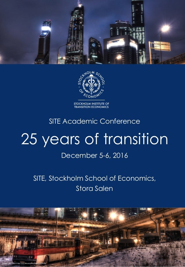 SITE Academic Conference 25 years of transition December 5-6, 2016 SITE, Stockholm School of Economics, Stora Salen