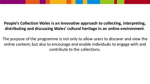 People's Collection Wales is an innovative approach to collecting, interpreting, distributing and discussing Wales' cultur...