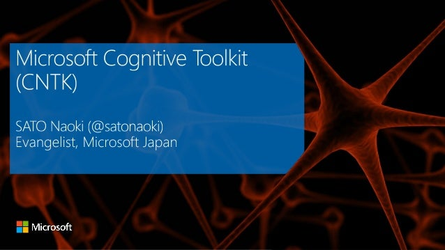 The Microsoft Cognitive Toolkit (CNTK) Microsoft's open-source deep-learning toolkit • ease of use: what, not how • fast •...