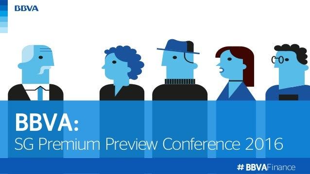 BBVAFinance SG Premium Preview Conference 2016 BBVA: