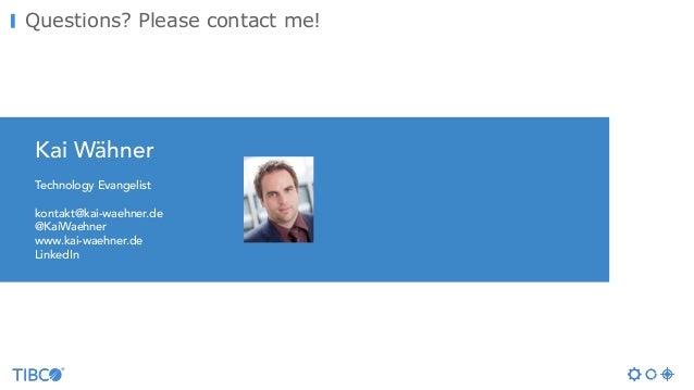 Questions? Please contact me! Kai Wähner Technology Evangelist kontakt@kai-waehner.de @KaiWaehner www.kai-waehner.de Linke...