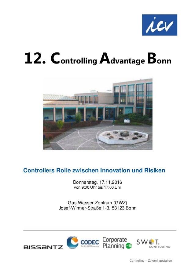 12. Controlling Advantage Bonn Controllers Rolle zwischen Innovation und Risiken Donnerstag, 17.11.2016 von 9:00 Uhr bis 1...