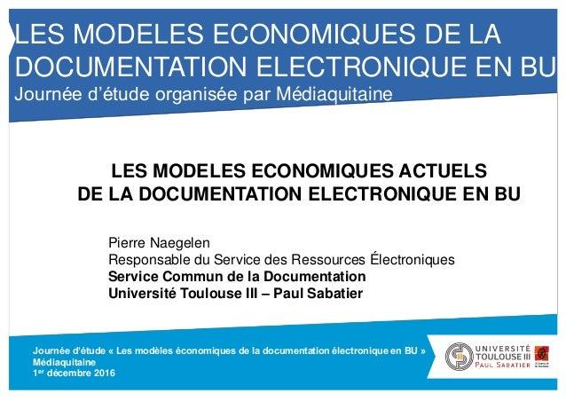 Journée d'étude « Les modèles économiques de la documentation électronique en BU » Médiaquitaine 1er décembre 2016 Pierre ...