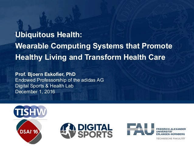 Ubiquitous Health: Wearable Computing Systems that Promote Healthy Living and Transform Health Care Prof. Bjoern Eskofier,...