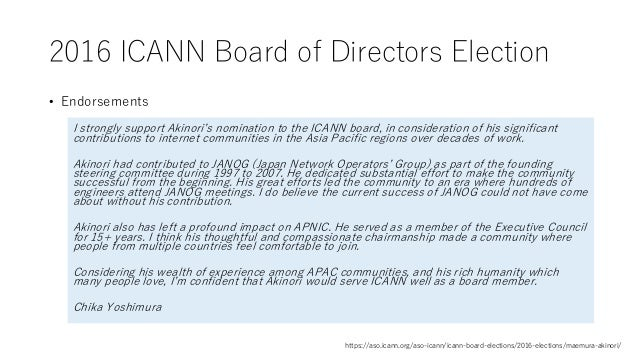 2016 ICANN Board of Directors Election • Endorsements I strongly support Akinori's nomination to the ICANN board, in consi...