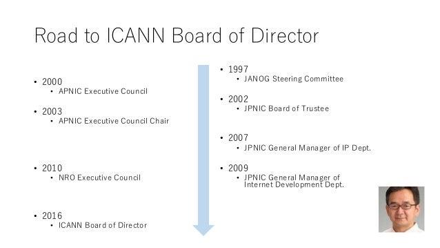 Road to ICANN Board of Director • 2000 • APNIC Executive Council • 2003 • APNIC Executive Council Chair • 2010 • NRO Execu...
