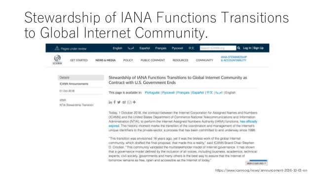 Stewardship of IANA Functions Transitions to Global Internet Community. https://www.icann.org/news/announcement-2016-10-01...