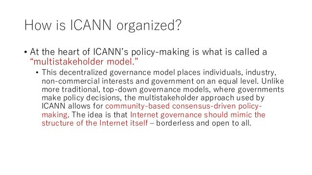 """How is ICANN organized? • At the heart of ICANN's policy-making is what is called a """"multistakeholder model."""" • This decen..."""