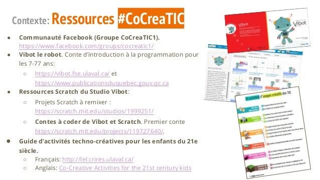 Contexte: Ressources #CoCreaTIC ● Communauté Facebook (Groupe CoCreaTIC1). https://www.facebook.com/groups/cocreatic1/ ● V...
