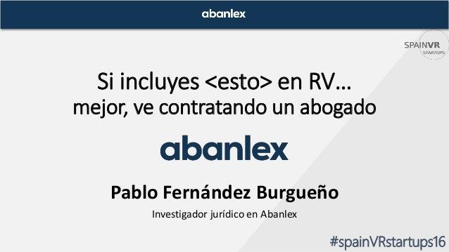 Si incluyes <esto> en RV… mejor, ve contratando un abogado Pablo Fernández Burgueño Investigador jurídico en Abanlex #spai...