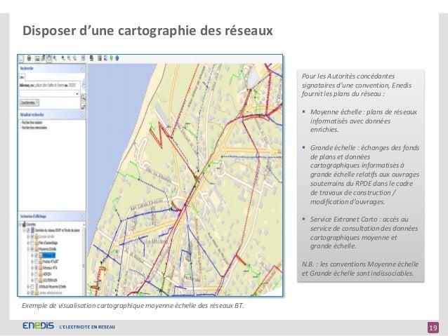 19 < 19 Disposer d'une cartographie des réseaux Exemple de visualisation cartographique moyenne échelle des réseaux BT. Po...