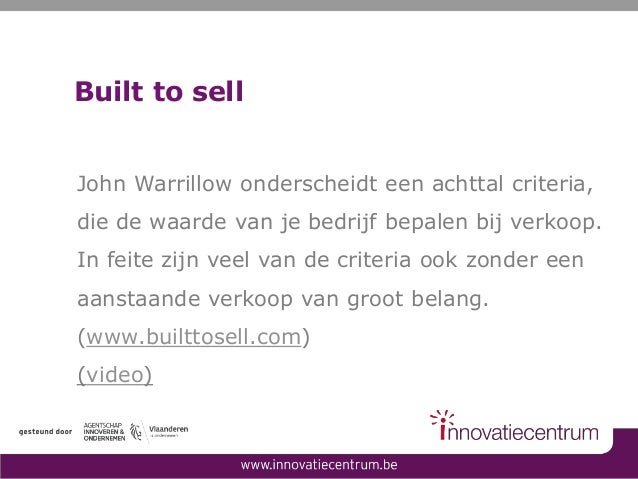 Built to sell John Warrillow onderscheidt een achttal criteria, die de waarde van je bedrijf bepalen bij verkoop. In feite...
