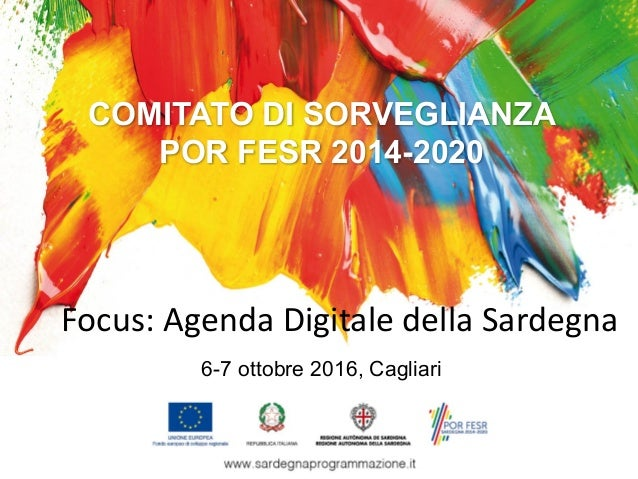 COMITATO DI SORVEGLIANZA POR FESR 2014-2020 6-7 ottobre 2016, Cagliari Focus:AgendaDigitaledellaSardegna