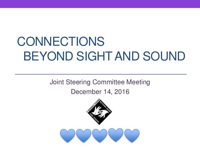 CONNECTIONS BEYOND SIGHT AND SOUND Joint Steering Committee Meeting December 14, 2016