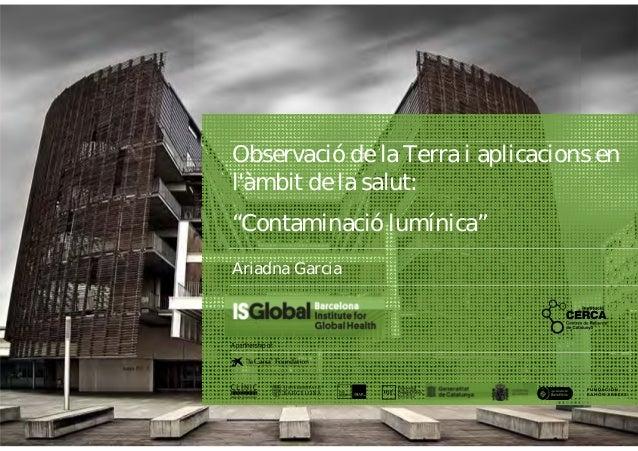 """Observació de la Terra i aplicacions en l'àmbit de la salut: """"Contaminació lumínica"""" Ariadna Garcia"""