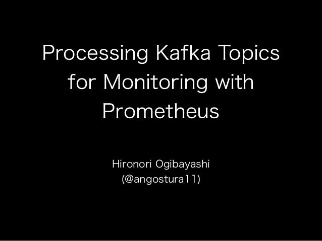 Processing Kafka Topics for Monitoring with Prometheus