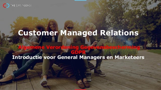 Customer Managed Relations Algemene Verordening Gegevensbescherming GDPR Introductie voor General Managers en Marketeers
