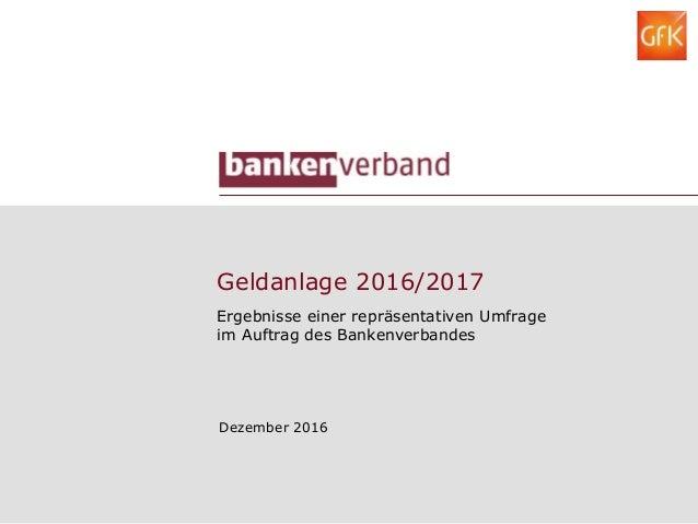 Geldanlage 2016/2017 Ergebnisse einer repräsentativen Umfrage im Auftrag des Bankenverbandes Dezember 2016