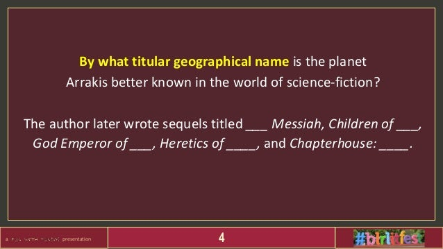 a presentation 4 By what titular geographical name is the planet Arrakis better known in the world of science-fiction? The...