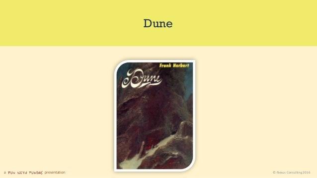 a presentation © Nexus Consulting 2016 Dune
