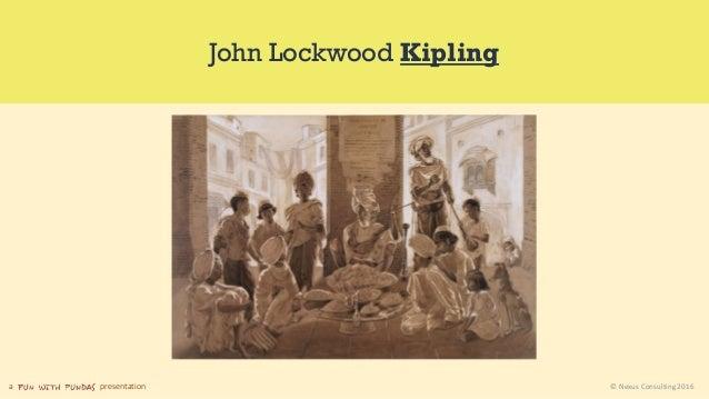 a presentation © Nexus Consulting 2016 John Lockwood Kipling