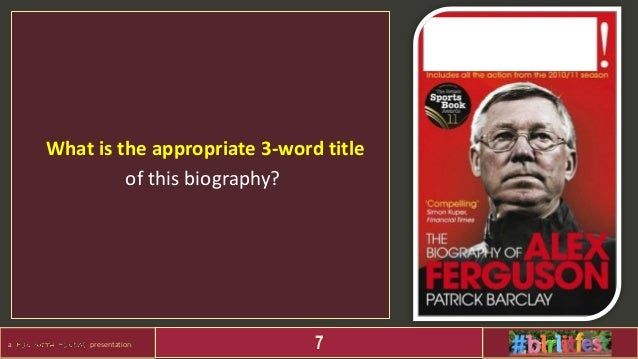 a presentation 7 What is the appropriate 3-word title of this biography?