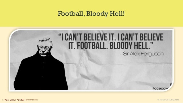 a presentation © Nexus Consulting 2016 Football, Bloody Hell!