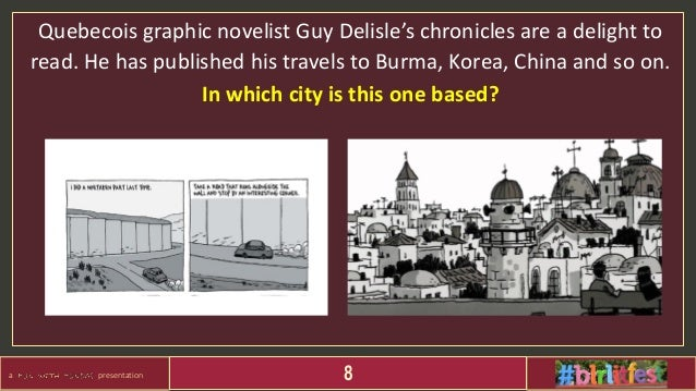 a presentation 8 Quebecois graphic novelist Guy Delisle's chronicles are a delight to read. He has published his travels t...