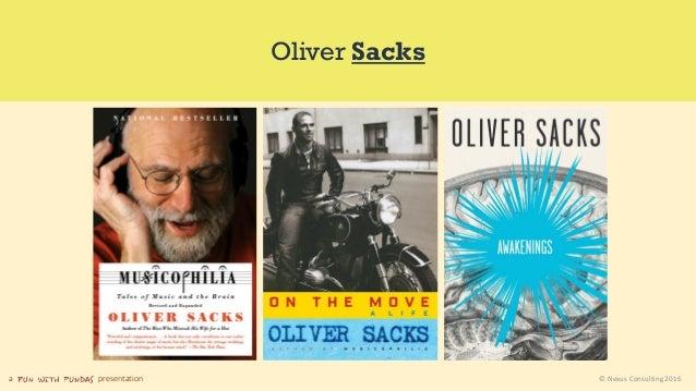 a presentation © Nexus Consulting 2016 Oliver Sacks