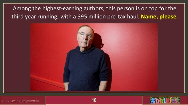 a presentation 10 Among the highest-earning authors, this person is on top for the third year running, with a $95 million ...