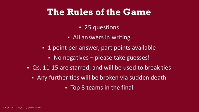 a presentation The Rules of the Game  25 questions  All answers in writing  1 point per answer, part points available ...