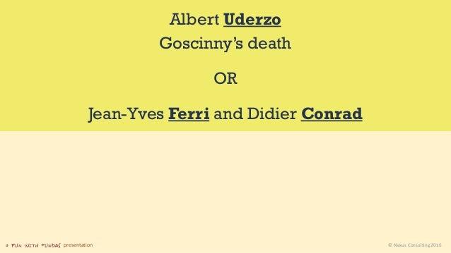 a presentation © Nexus Consulting 2016 Albert Uderzo Goscinny's death OR Jean-Yves Ferri and Didier Conrad