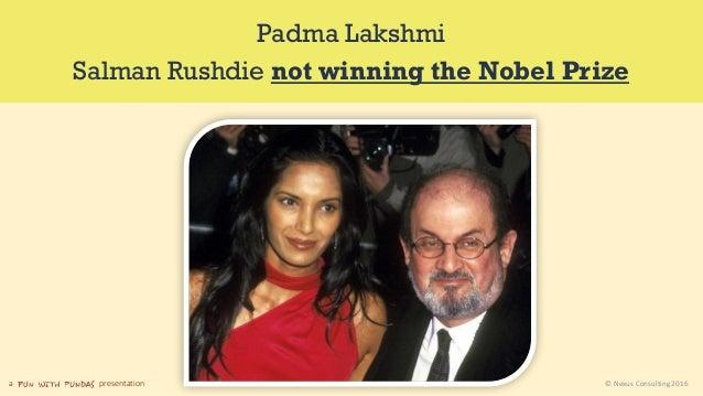 a presentation © Nexus Consulting 2016 Padma Lakshmi Salman Rushdie not winning the Nobel Prize