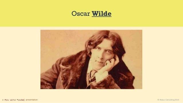 a presentation © Nexus Consulting 2016 Oscar Wilde