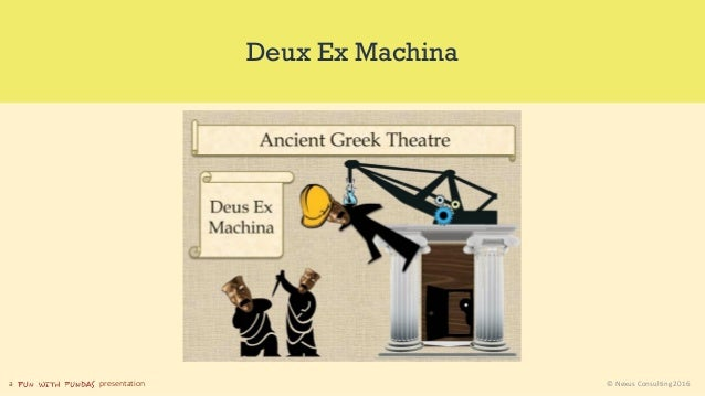 a presentation © Nexus Consulting 2016 Deux Ex Machina