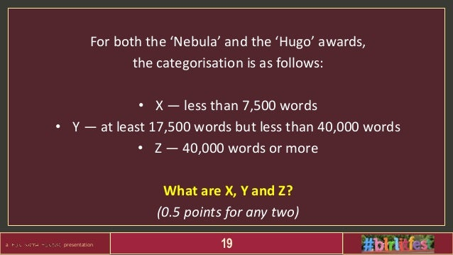 a presentation 19 For both the 'Nebula' and the 'Hugo' awards, the categorisation is as follows: • X — less than 7,500 wor...