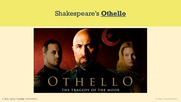 a presentation © Nexus Consulting 2016 Shakespeare's Othello