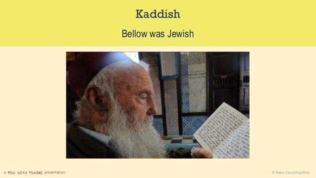 a presentation © Nexus Consulting 2016 Kaddish Bellow was Jewish