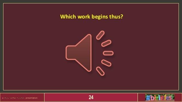 a presentation 24 Which work begins thus?