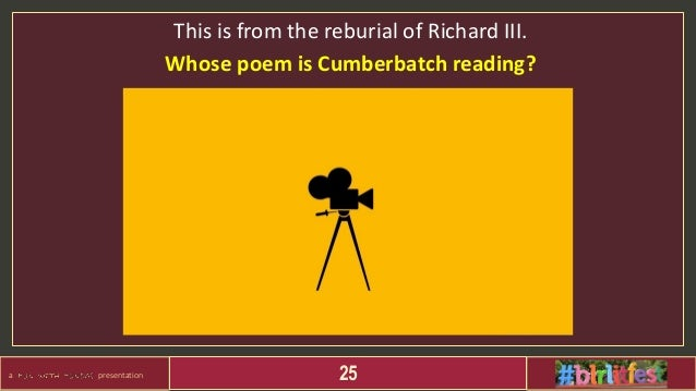 a presentation 25 This is from the reburial of Richard III. Whose poem is Cumberbatch reading?