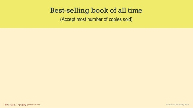 a presentation © Nexus Consulting 2016 Best-selling book of all time (Accept most number of copies sold)