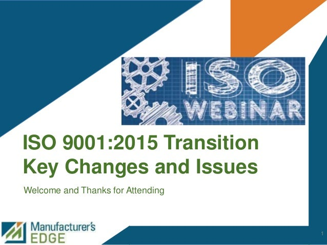 ISO 9001:2015 Transition Key Changes and Issues Welcome and Thanks for Attending 1